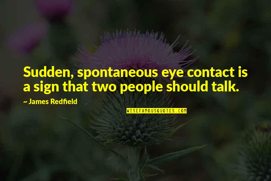 No Eye Contact Quotes By James Redfield: Sudden, spontaneous eye contact is a sign that