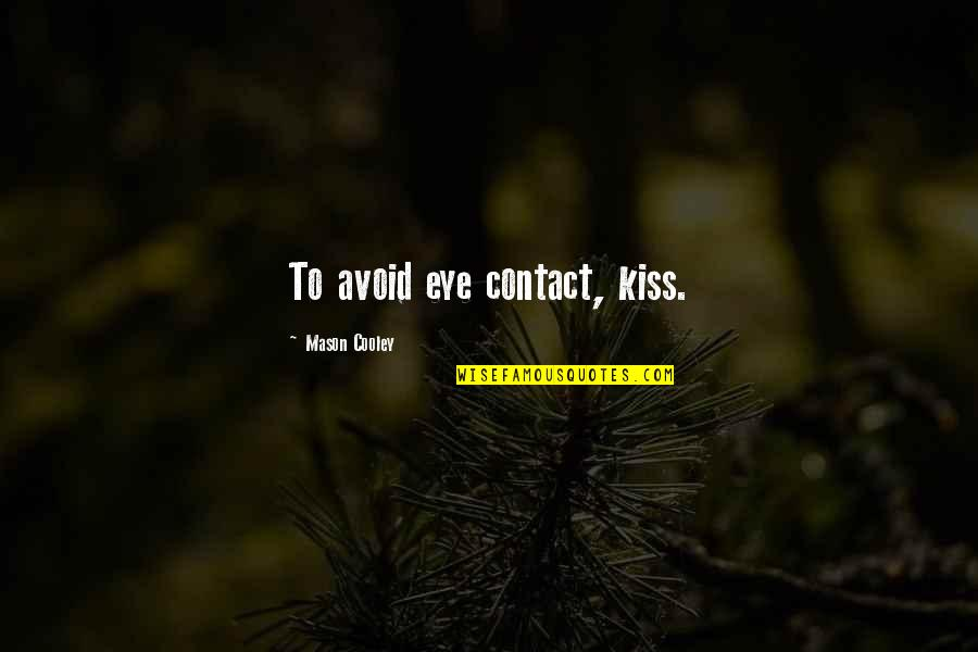 No Eye Contact Quotes By Mason Cooley: To avoid eye contact, kiss.