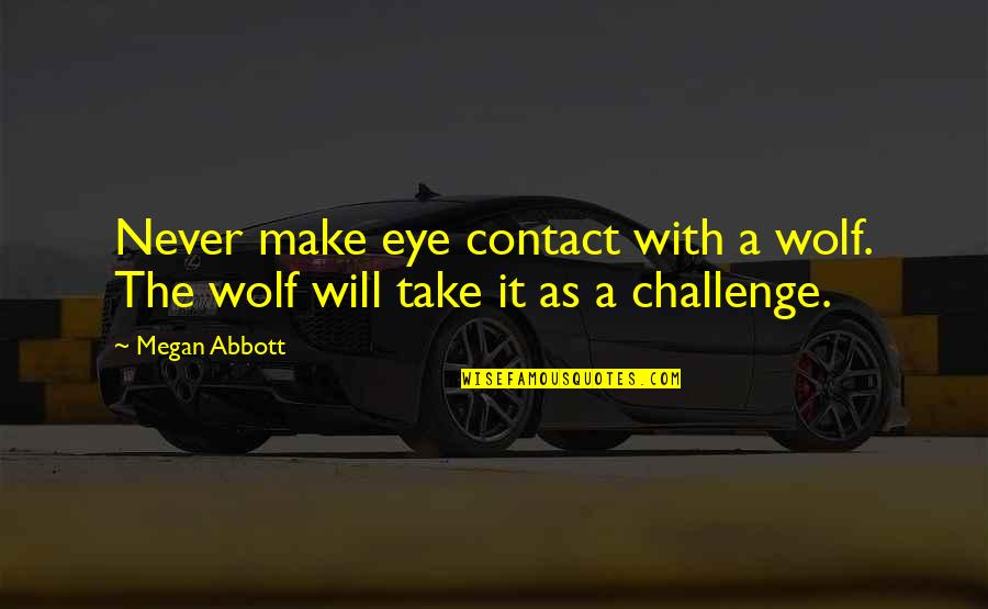 No Eye Contact Quotes By Megan Abbott: Never make eye contact with a wolf. The