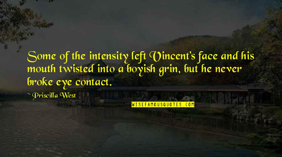 No Eye Contact Quotes By Priscilla West: Some of the intensity left Vincent's face and