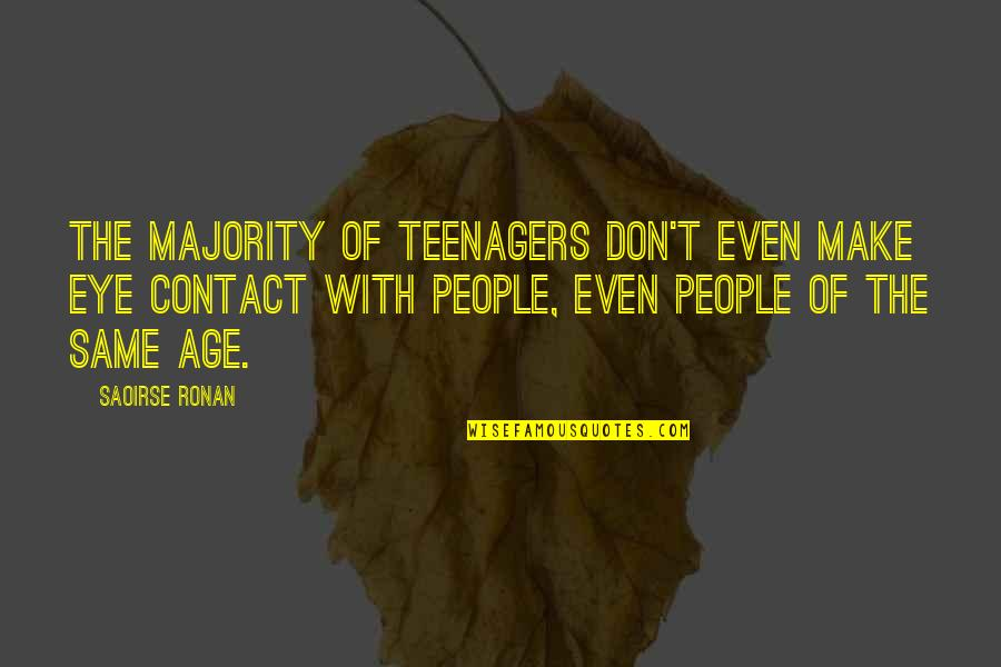 No Eye Contact Quotes By Saoirse Ronan: The majority of teenagers don't even make eye