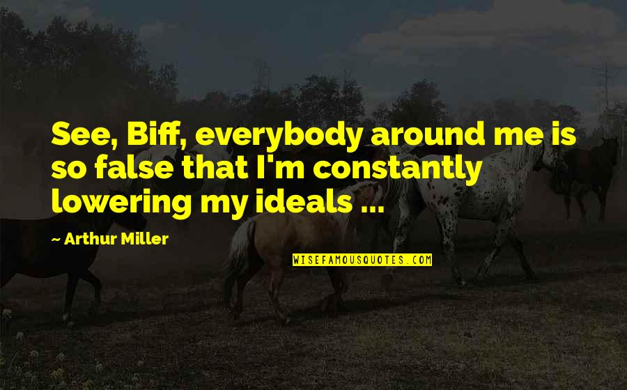 No Fakes Quotes By Arthur Miller: See, Biff, everybody around me is so false