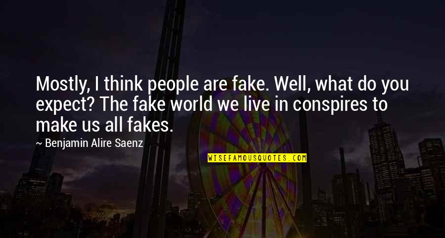 No Fakes Quotes By Benjamin Alire Saenz: Mostly, I think people are fake. Well, what