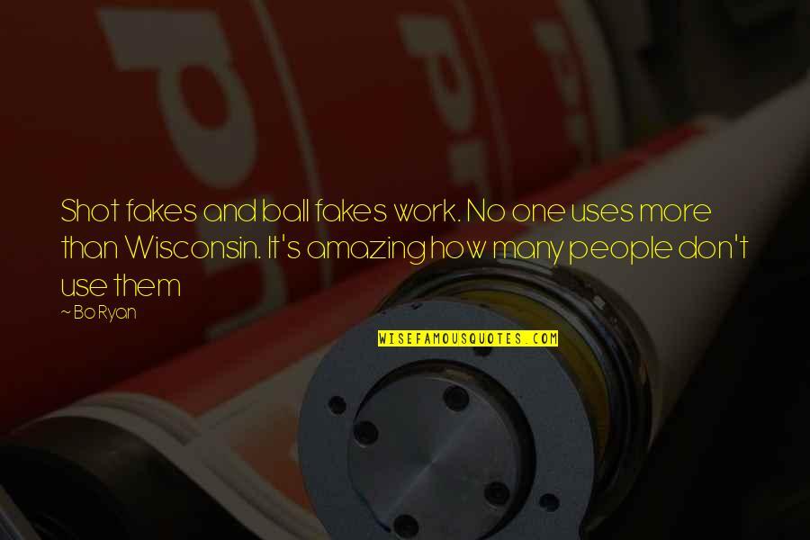 No Fakes Quotes By Bo Ryan: Shot fakes and ball fakes work. No one