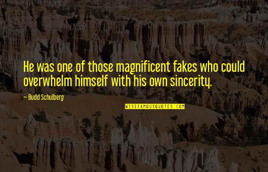 No Fakes Quotes By Budd Schulberg: He was one of those magnificent fakes who