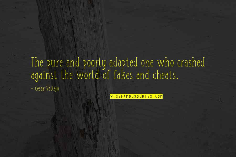 No Fakes Quotes By Cesar Vallejo: The pure and poorly adapted one who crashed
