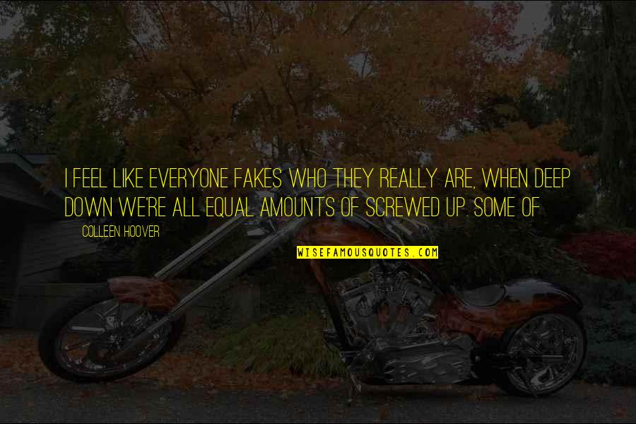 No Fakes Quotes By Colleen Hoover: I feel like everyone fakes who they really