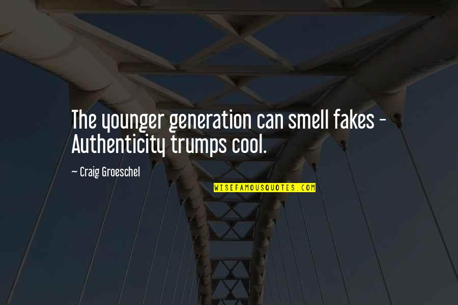 No Fakes Quotes By Craig Groeschel: The younger generation can smell fakes - Authenticity