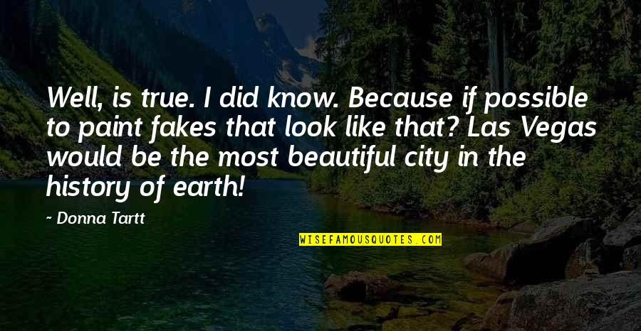 No Fakes Quotes By Donna Tartt: Well, is true. I did know. Because if