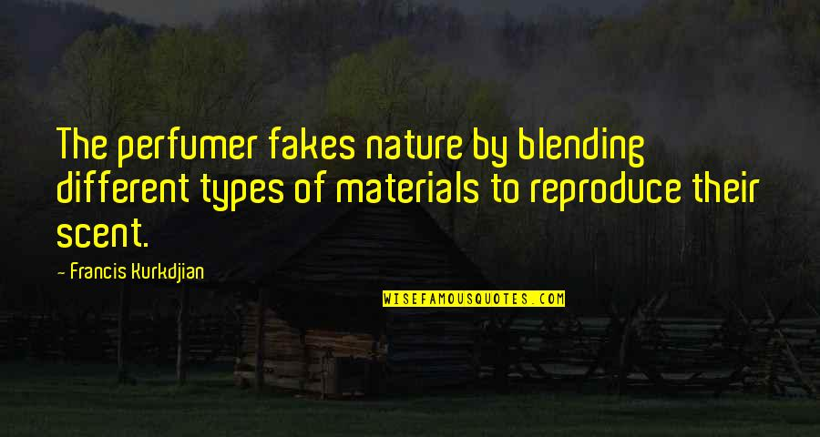No Fakes Quotes By Francis Kurkdjian: The perfumer fakes nature by blending different types