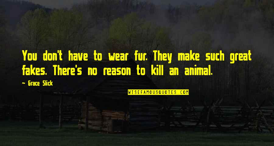 No Fakes Quotes By Grace Slick: You don't have to wear fur. They make