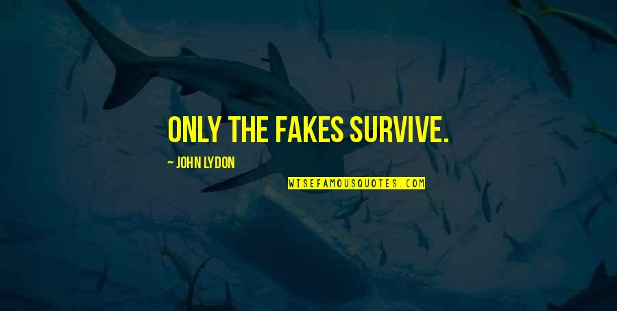 No Fakes Quotes By John Lydon: Only the fakes survive.