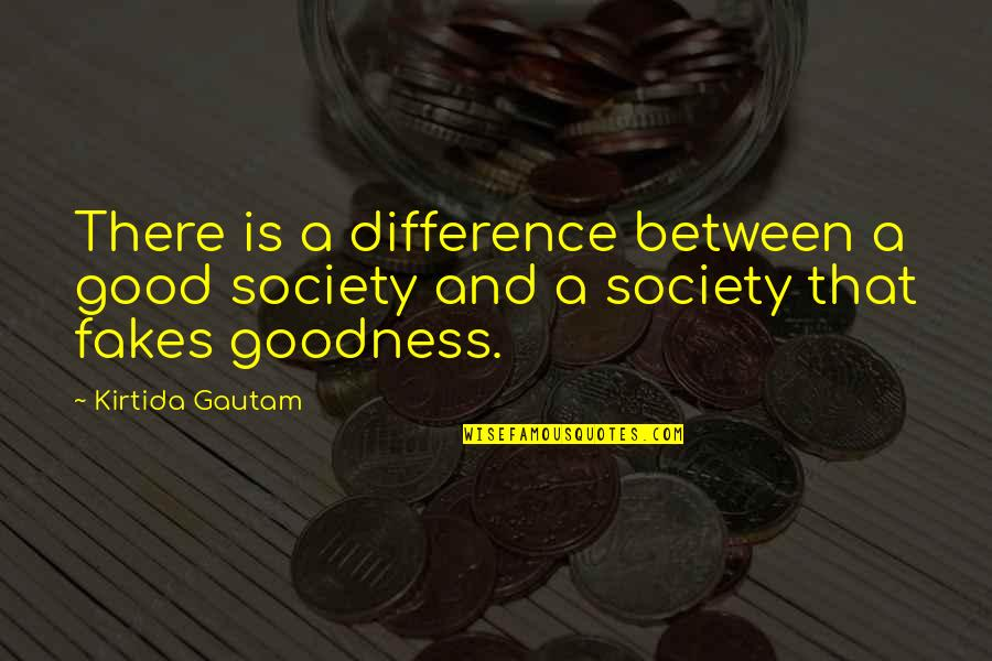No Fakes Quotes By Kirtida Gautam: There is a difference between a good society