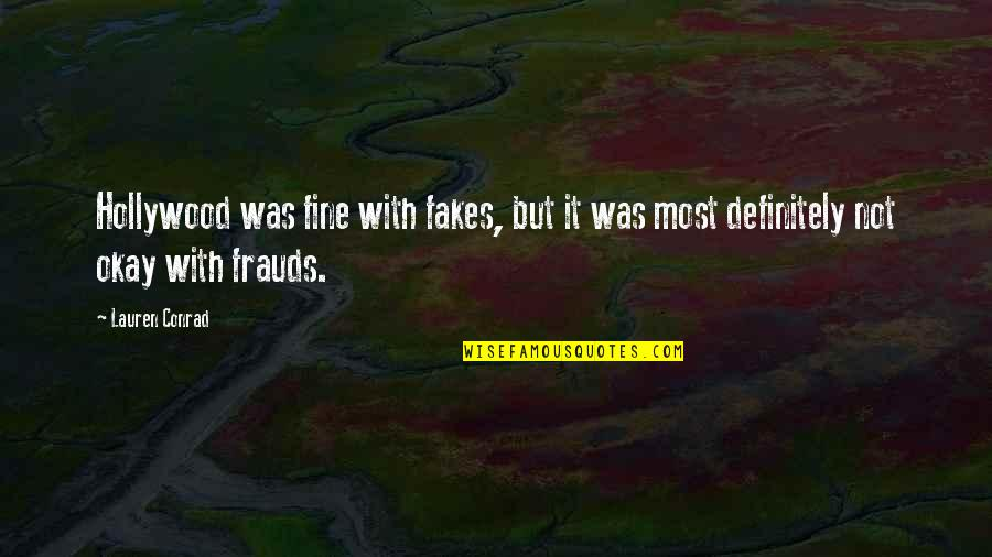 No Fakes Quotes By Lauren Conrad: Hollywood was fine with fakes, but it was