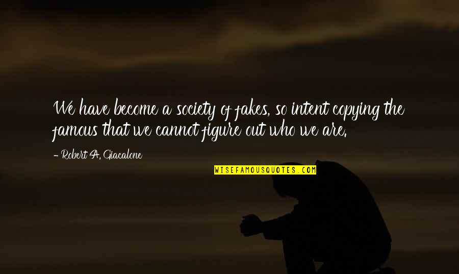 No Fakes Quotes By Robert A. Giacalone: We have become a society of fakes, so
