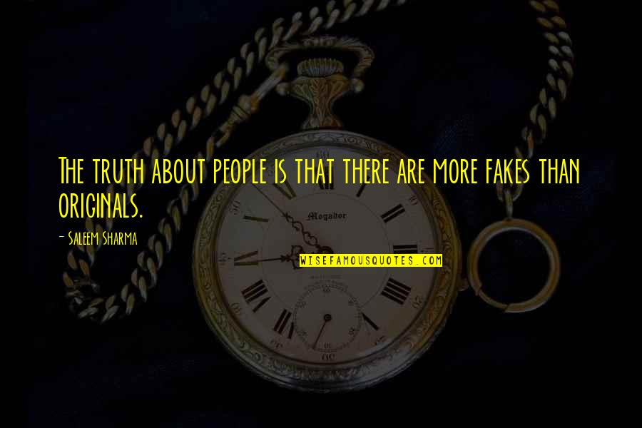 No Fakes Quotes By Saleem Sharma: The truth about people is that there are