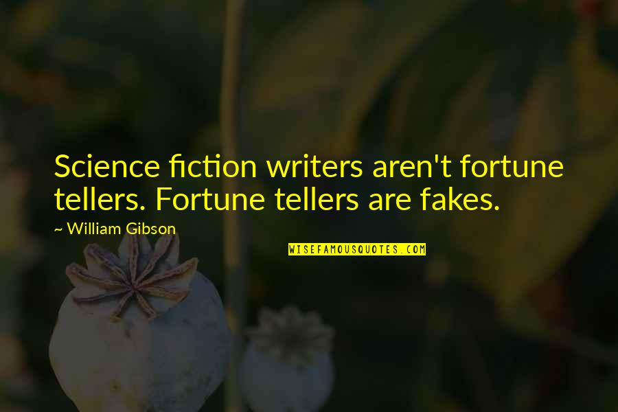 No Fakes Quotes By William Gibson: Science fiction writers aren't fortune tellers. Fortune tellers