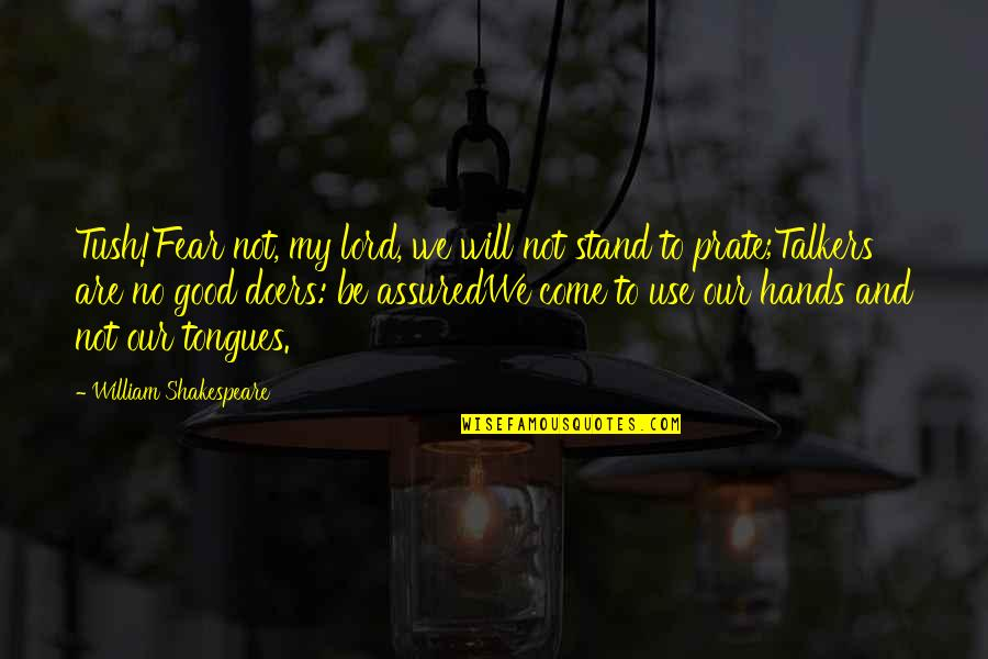 No Fear Shakespeare Quotes By William Shakespeare: Tush!Fear not, my lord, we will not stand