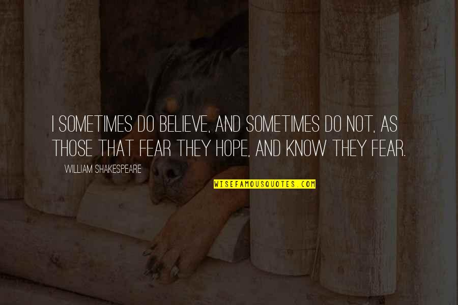 No Fear Shakespeare Quotes By William Shakespeare: I sometimes do believe, and sometimes do not,