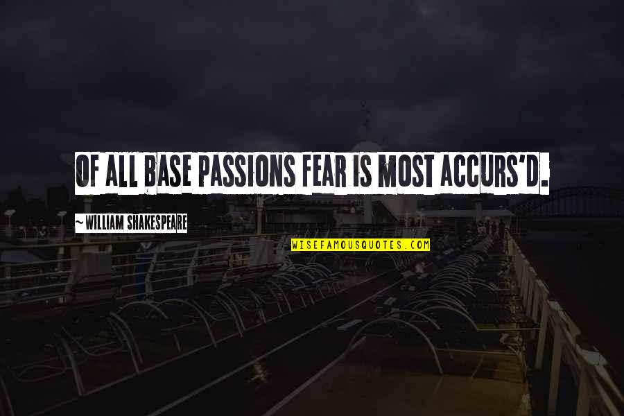 No Fear Shakespeare Quotes By William Shakespeare: Of all base passions fear is most accurs'd.