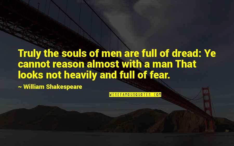 No Fear Shakespeare Quotes By William Shakespeare: Truly the souls of men are full of