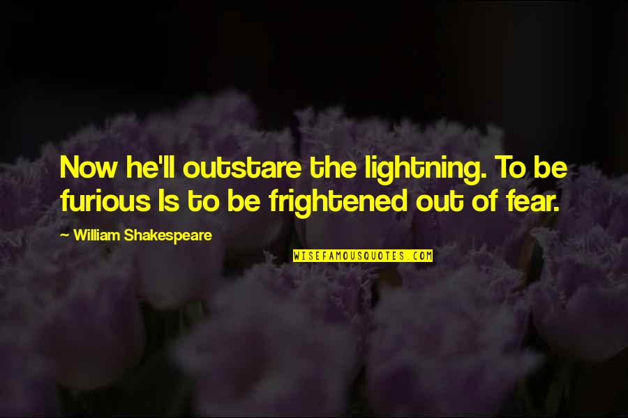 No Fear Shakespeare Quotes By William Shakespeare: Now he'll outstare the lightning. To be furious