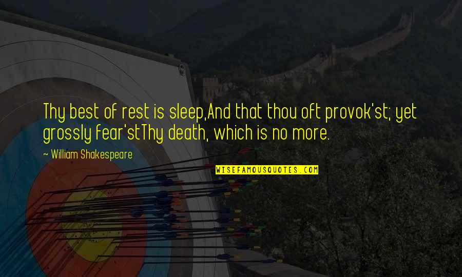 No Fear Shakespeare Quotes By William Shakespeare: Thy best of rest is sleep,And that thou