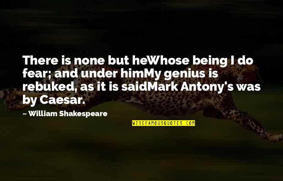 No Fear Shakespeare Quotes By William Shakespeare: There is none but heWhose being I do