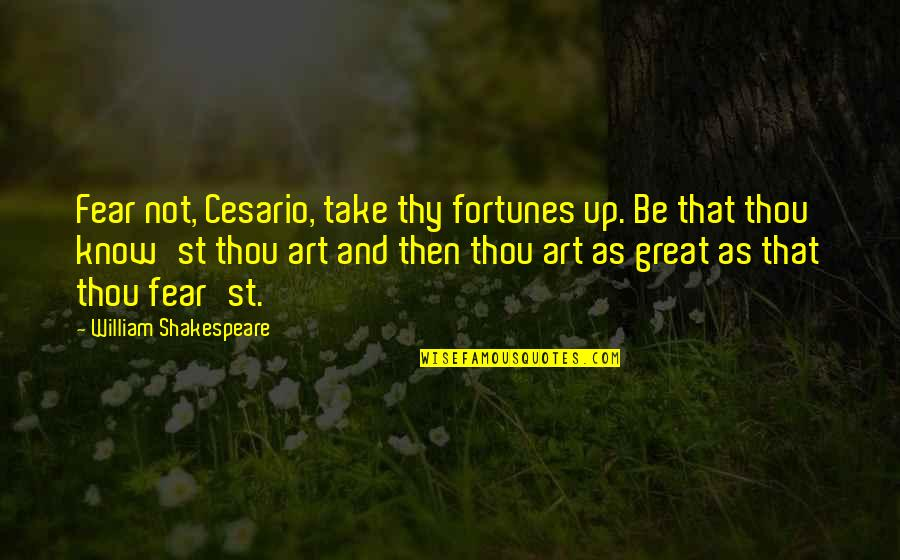 No Fear Shakespeare Quotes By William Shakespeare: Fear not, Cesario, take thy fortunes up. Be