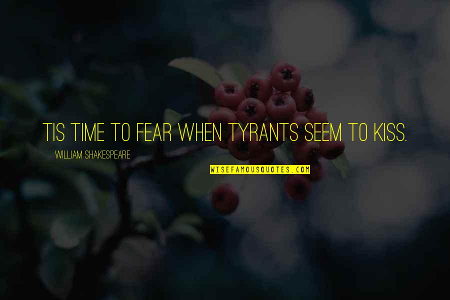 No Fear Shakespeare Quotes By William Shakespeare: Tis time to fear when tyrants seem to