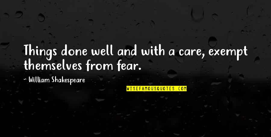 No Fear Shakespeare Quotes By William Shakespeare: Things done well and with a care, exempt