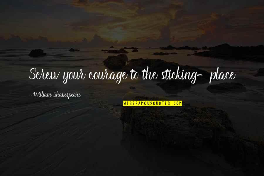 No Fear Shakespeare Quotes By William Shakespeare: Screw your courage to the sticking-place