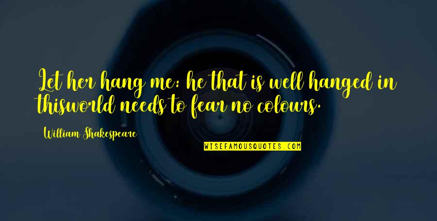 No Fear Shakespeare Quotes By William Shakespeare: Let her hang me: he that is well