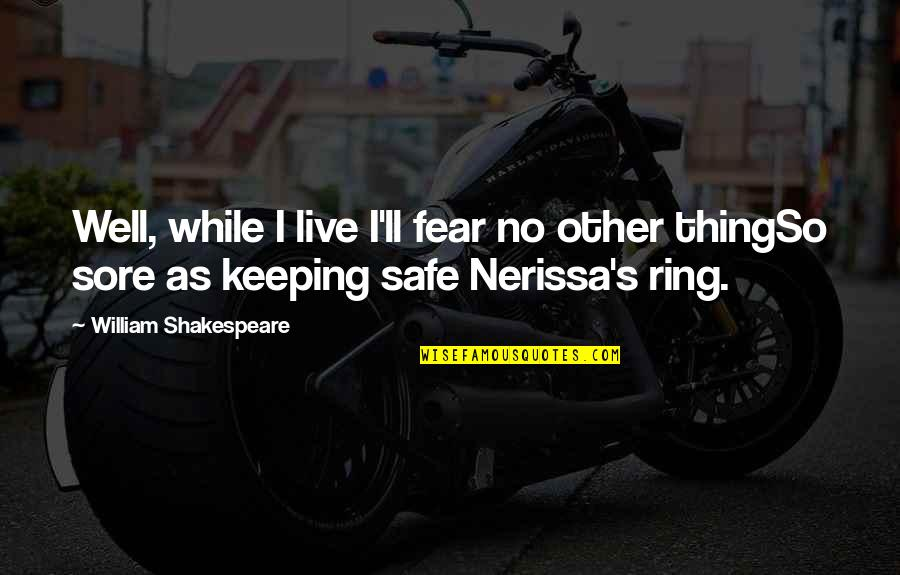 No Fear Shakespeare Quotes By William Shakespeare: Well, while I live I'll fear no other