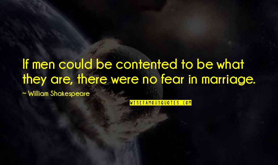 No Fear Shakespeare Quotes By William Shakespeare: If men could be contented to be what