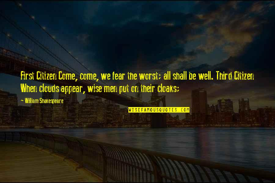 No Fear Shakespeare Quotes By William Shakespeare: First Citizen Come, come, we fear the worst;