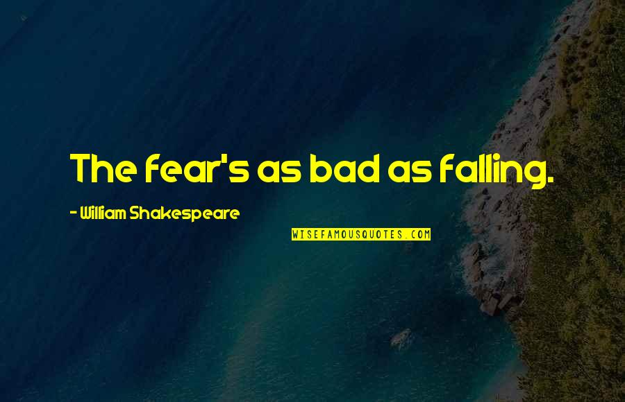 No Fear Shakespeare Quotes By William Shakespeare: The fear's as bad as falling.