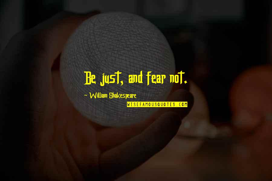 No Fear Shakespeare Quotes By William Shakespeare: Be just, and fear not.