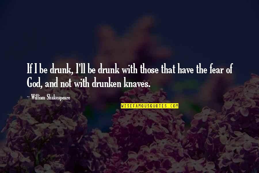 No Fear Shakespeare Quotes By William Shakespeare: If I be drunk, I'll be drunk with