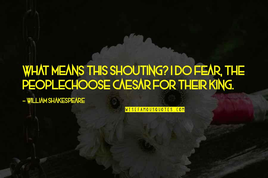 No Fear Shakespeare Quotes By William Shakespeare: What means this shouting? I do fear, the