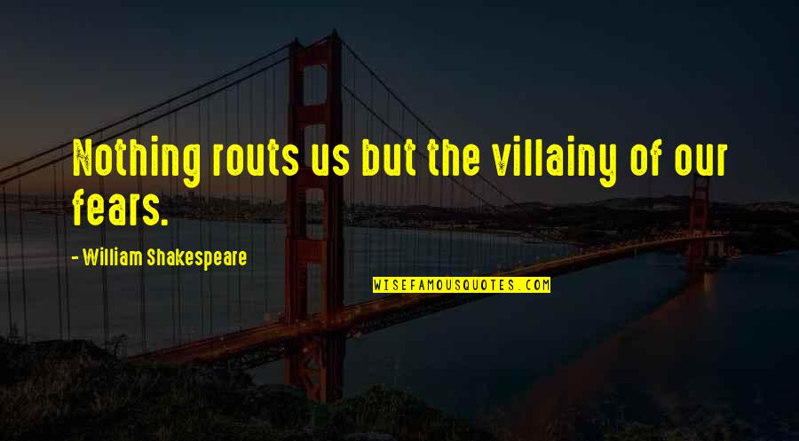 No Fear Shakespeare Quotes By William Shakespeare: Nothing routs us but the villainy of our