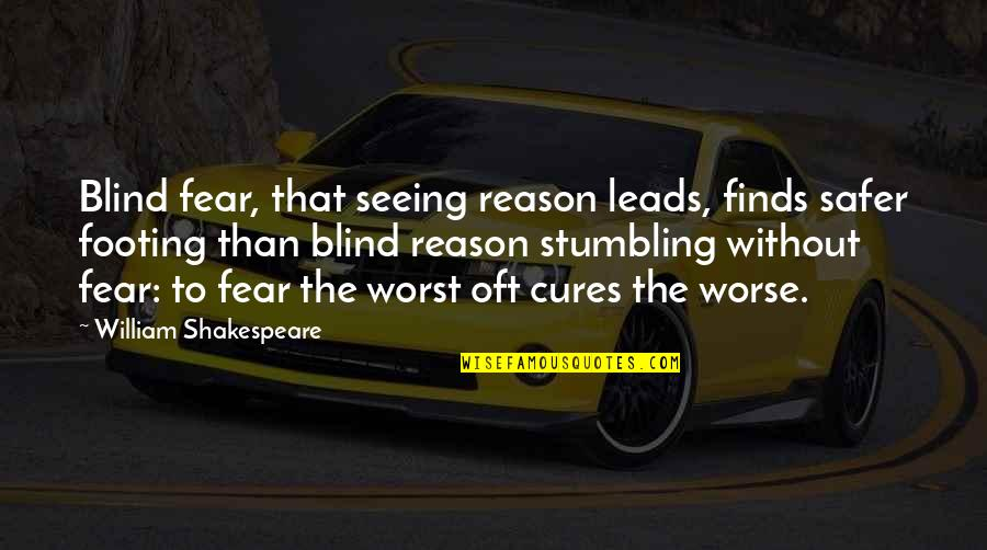 No Fear Shakespeare Quotes By William Shakespeare: Blind fear, that seeing reason leads, finds safer