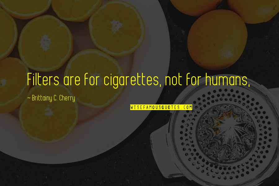 No Filters Quotes By Brittainy C. Cherry: Filters are for cigarettes, not for humans,