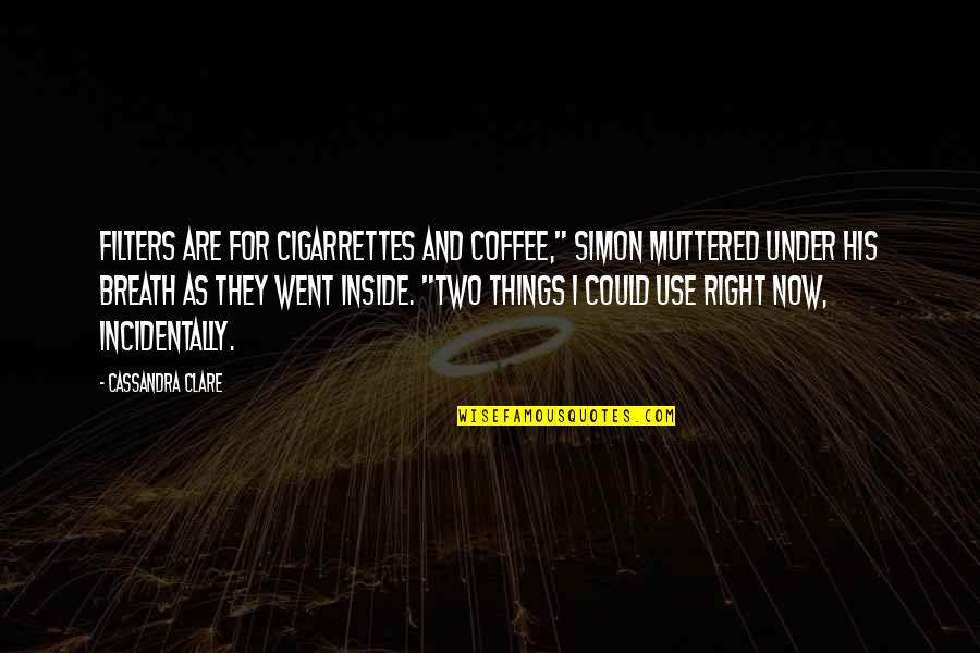 """No Filters Quotes By Cassandra Clare: Filters are for cigarrettes and coffee,"""" Simon muttered"""