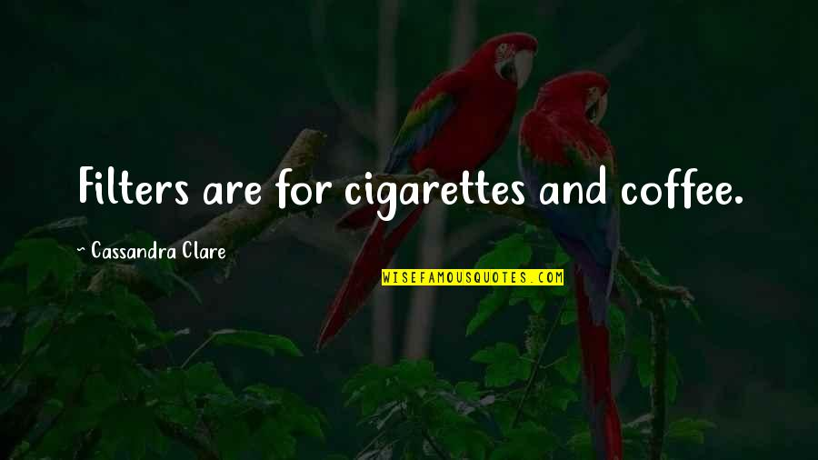 No Filters Quotes By Cassandra Clare: Filters are for cigarettes and coffee.