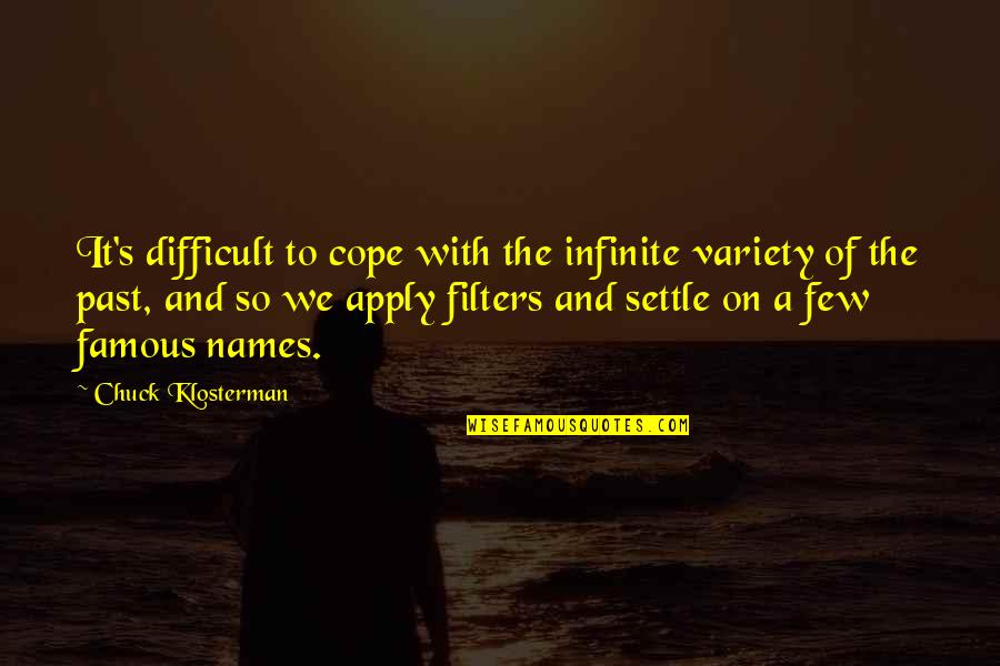 No Filters Quotes By Chuck Klosterman: It's difficult to cope with the infinite variety