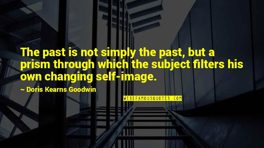 No Filters Quotes By Doris Kearns Goodwin: The past is not simply the past, but