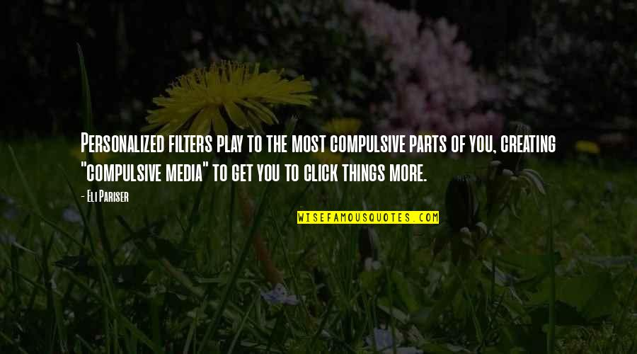 No Filters Quotes By Eli Pariser: Personalized filters play to the most compulsive parts
