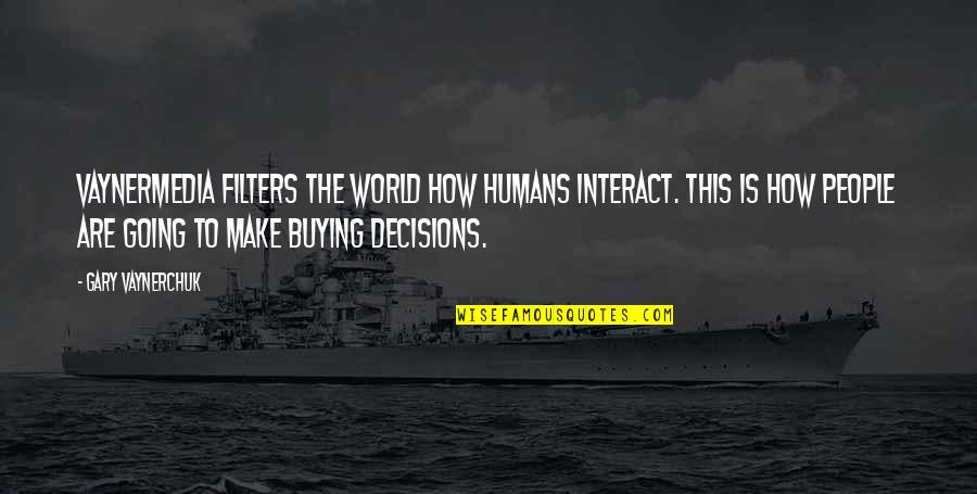 No Filters Quotes By Gary Vaynerchuk: VaynerMedia filters the world how humans interact. This