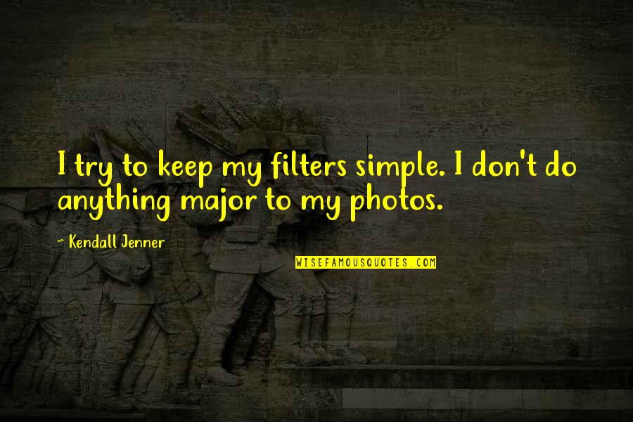 No Filters Quotes By Kendall Jenner: I try to keep my filters simple. I